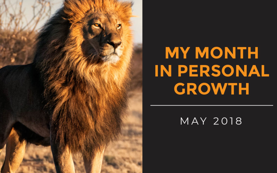 My Month in Personal Growth – May 2018