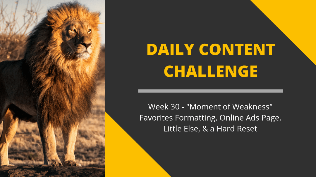365 Day Content Challenge Week 30: Moment of Weakness